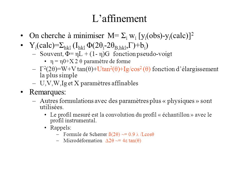 L'affinement On cherche à minimiser M= Σi wi [yi(obs)-yi(calc)]2